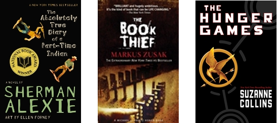 The Absolutely True Diary of a Part-Time Indian by Sherman Alexie, The Book Thief by Markus Zusak, and The Hunger Games by Suzanne Collins