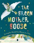 The Green Mother Goose: Saving the World One Rhyme at a Time by David Davis, Jan Peck, Carin Berger