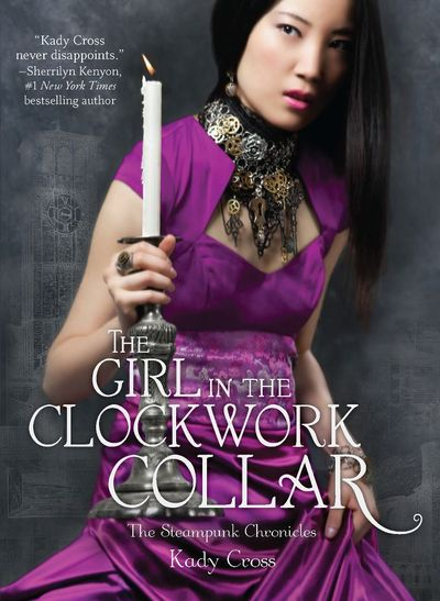The Girl in the Clockwork Collar (Steampunk Chronicles #2) by Kady Cross
