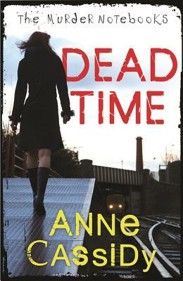 Dead Time (The Murder Notebooks #1) by Anne Cassidy
