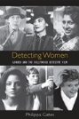 Detecting Women: Gender and the Hollywood Detective Film by Philippa Gates