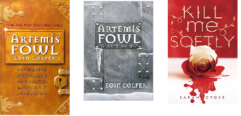 Artemis Fowl and The Arctic Incident by Eoin Colfer, and Kill Me Softly by Sarah Cross