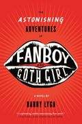 The Astonishing Adventures of Fanboy and Goth Girl (The Astonishing Adventures of Fanboy and Goth Girl #1) by Barry Lyga