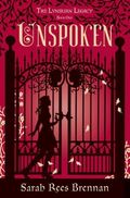 Unspoken (The Lynburn Legacy #1) by Sarah Rees Brennan